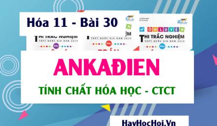 Ankadien tính chất hóa học, tính chất vật lý và Công thức cấu tạo của Ankadien - Hóa 11 bài 30